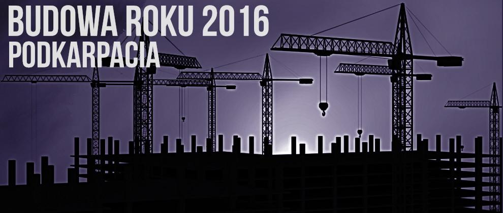 BUDOWA ROKU PODKARPACIA 2016 – XVII EDYCJA