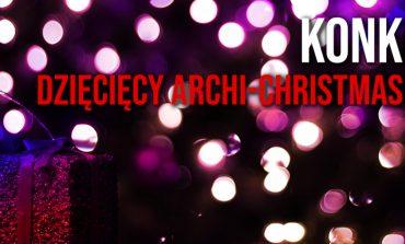"""Konkurs """"Dziecięcy  Archi – Christmas 2018"""" na """"architektoniczną ozdobę świąteczną""""."""