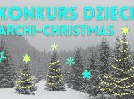 """Konkurs dla dzieci na architektoniczną ozdobę świąteczną - """"Dziecięce Archi – Christmas 2019"""" ."""