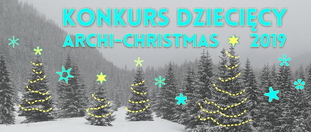 """Konkurs dla dzieci na architektoniczną ozdobę świąteczną – """"Dziecięce Archi – Christmas 2019"""" ."""