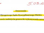Orzeczenie Okręgowego Sądu Dyscyplinarnego PKOIA w sprawie nadużycia prawa do wykonywania zawodu.